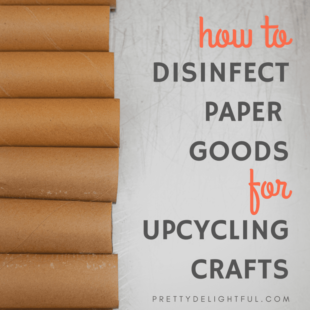 Can you disinfect cardboard and paper packaging? How to disinfect paper goods for upcycled crafts. Save big money on DIY gifts by reusing paper products and upcycling them into giftable treatures.