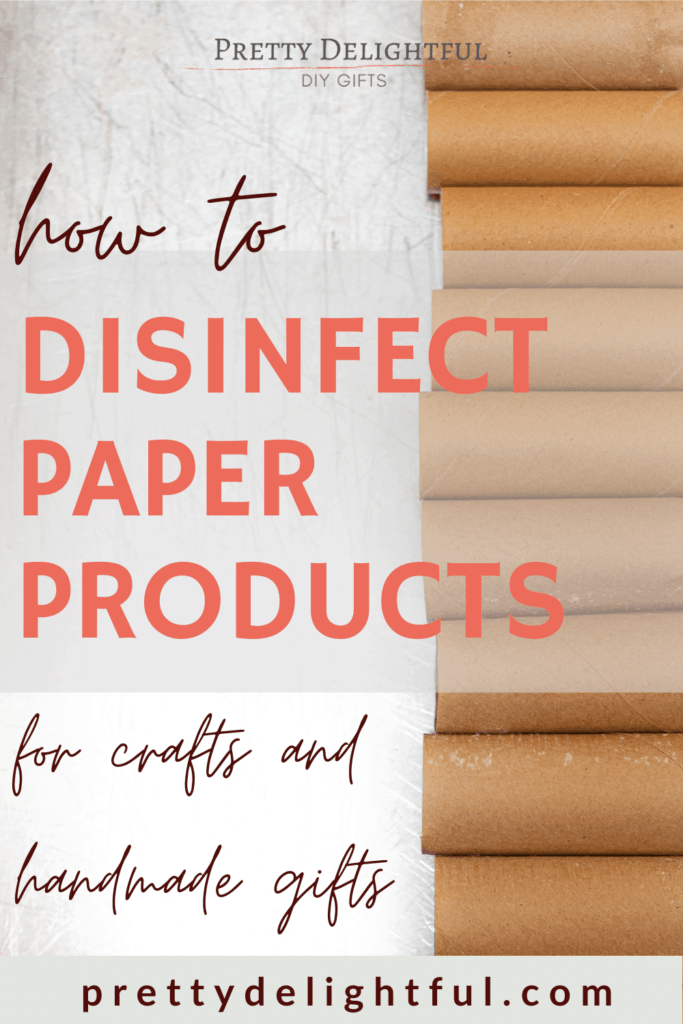 """""""how to disinfect paper products for crafts and handmade gifts"""" text overlay over image of brown toilet paper roll cores in a neat row."""