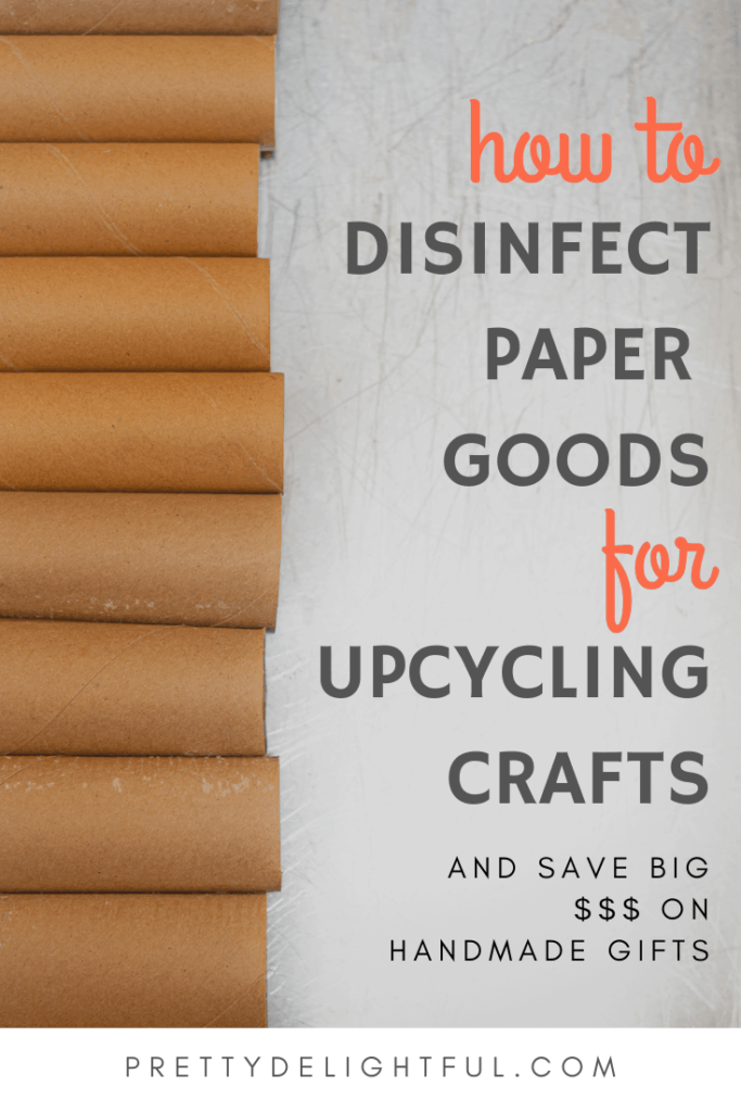 """""""how to disinfect paper goods for upcycling crafts and save big $$ on handmade gifts"""" text overlay with image of several toilet paper roll cores lined up in a row."""